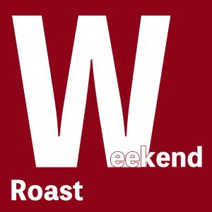 Weekend Roast